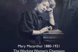 PRE-ORDER SPECIAL ONLY £15* - Mary Macarthur 1880-1921 The Working Woman's Champion