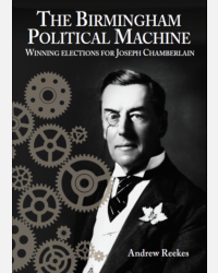 The Birmingham Political Machine: Winning Elections for Joseph Chamberlain