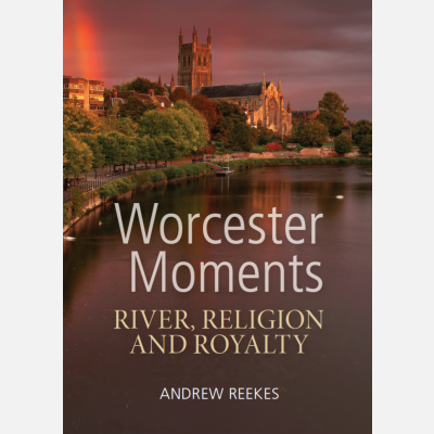 Worcester Moments: River, Religion and Royalty